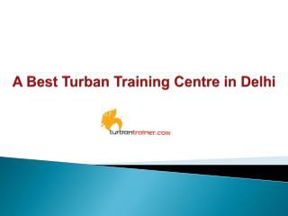A Best Turban Training Centre in Delhi