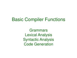 Basic Compiler Functions Grammars Lexical Analysis Syntactic Analysis Code Generation