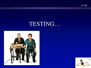 TESTING…