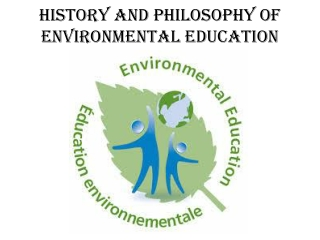 HISTORY AND PHILOSOPHY OF ENVIRONMENTAL EDUCATION