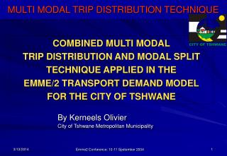 COMBINED MULTI MODAL TRIP DISTRIBUTION AND MODAL SPLIT TECHNIQUE APPLIED IN THE  EMME/2 TRANSPORT DEMAND MODEL FOR THE C
