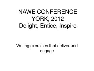 NAWE CONFERENCE YORK, 2012 Delight, Entice, Inspire