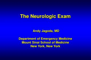 The Neurologic Exam     Andy Jagoda, MD  Department of Emergency Medicine Mount Sinai School of Medicine New York, New Y