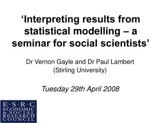 'Interpreting results from statistical modelling – a seminar for social scientists'