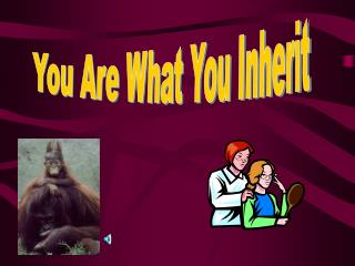 You Are What You Inherit