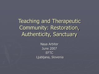 Teaching and Therapeutic Community: Restoration, Authenticity, Sanctuary