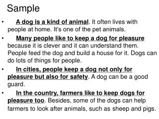 A dog is a kind of animal . It often lives with people at home. It's one of the pet animals.