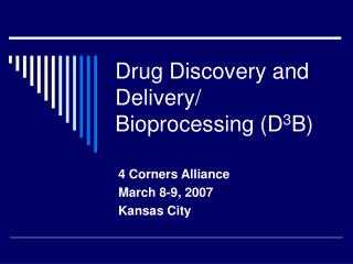 Drug Discovery and Delivery/ Bioprocessing (D 3 B)