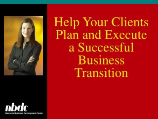 Help Your Clients Plan and Execute a Successful Business Transition