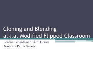 Cloning and Blending a.k.a. Modified Flipped Classroom