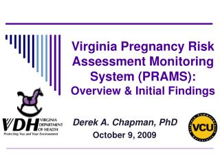 Virginia Pregnancy Risk Assessment Monitoring System PRAMS:  Overview  Initial Findings
