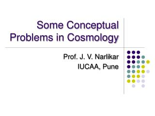 Some Conceptual Problems in Cosmology