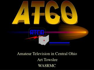 Amateur Television in Central Ohio  Art Towslee WA8RMC