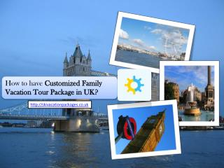 How to have Customized Family Vacation Tour Package in UK?
