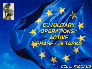 EU MILITARY OPERATIONS : ACTIVE PHASE / J8 TASKS