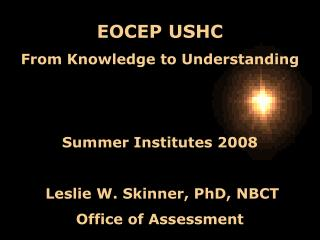 EOCEP USHC From Knowledge to Understanding Summer Institutes 2008  Leslie W. Skinner, PhD, NBCT