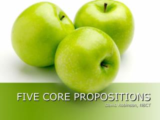 FIVE CORE PROPOSITIONS David Robinson, NBCT