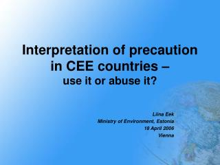 Interpretation of precaution in CEE countries –  use it or abuse it?