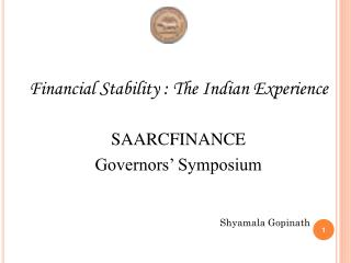 Financial Stability : The Indian Experience SAARCFINANCE   		  Governors' Symposium