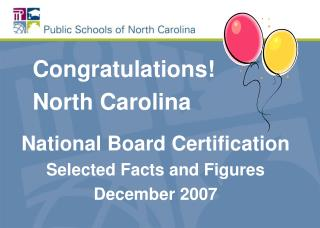 Congratulations!    North Carolina National Board Certification Selected Facts and Figures