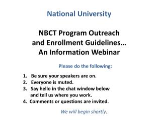 National University NBCT Program Outreach and Enrollment Guidelines… An Information Webinar