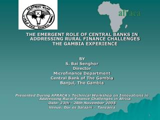 THE EMERGENT ROLE OF CENTRAL BANKS IN ADDRESSING RURAL FINANCE CHALLENGES  THE GAMBIA EXPERIENCE
