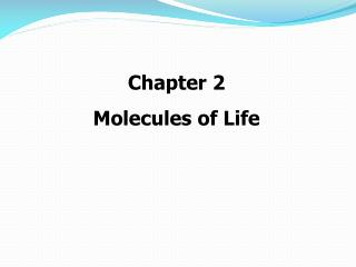 Chapter 2 Molecules of Life