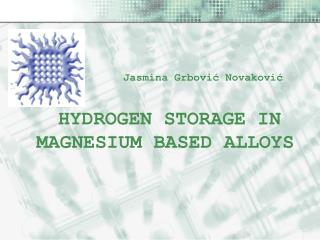 HYDROGEN STORAGE IN MAGNESIUM BASED ALLOYS