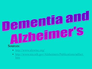 Sources:  alzwisc/ nia.nih/Alzheimers/Publications/adfact.htm