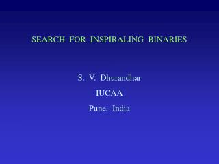 SEARCH  FOR  INSPIRALING  BINARIES