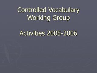 Controlled Vocabulary Working Group Activities 2005-2006