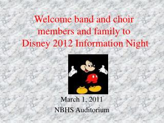 Welcome band and choir members and family to  Disney 2012 Information Night