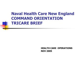 Naval Health Care New England COMMAND ORIENTATION TRICARE BRIEF