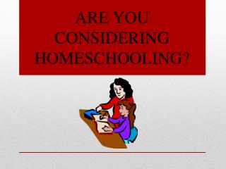 ARE YOU CONSIDERING HOMESCHOOLING?