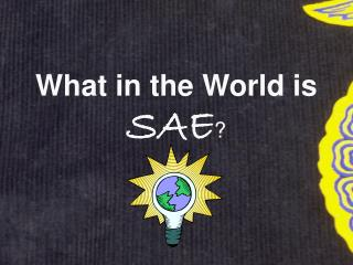 What in the World is SAE ?