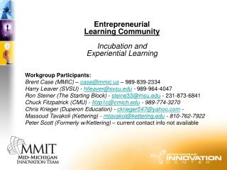 Entrepreneurial  Learning Community Incubation and Experiential Learning Workgroup Participants: