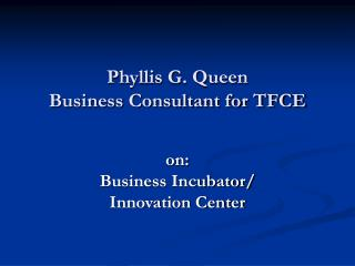 Phyllis G. Queen Business Consultant for TFCE