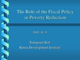 The Role of the Fiscal Policy  in Poverty Reduction