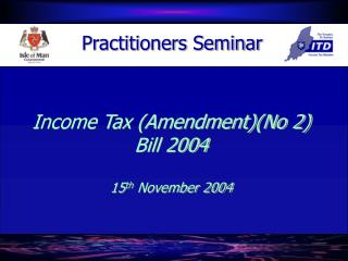 Income Tax (Amendment)(No 2) Bill 2004 15 th  November 2004