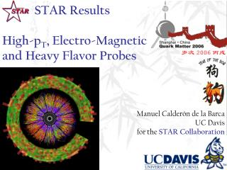 STAR Results High-p T , Electro-Magnetic and Heavy Flavor Probes
