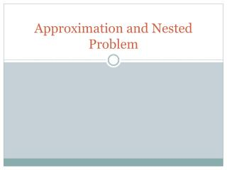 Approximation and Nested Problem