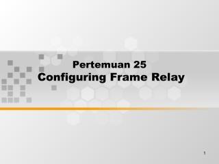 Pertemuan 25 Configuring Frame Relay