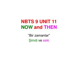 NBTS 9 UNIT 11 NOW and THEN