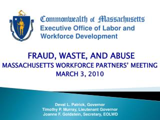 FRAUD, WASTE, AND ABUSE MASSACHUSETTS WORKFORCE PARTNERS' MEETING MARCH 3, 2010