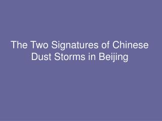The Two Signatures of Chinese Dust Storms in Beijing