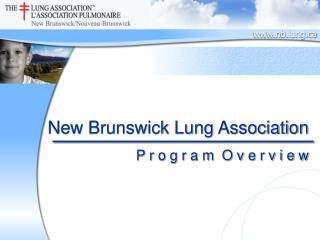 New Brunswick Lung Association P r o g r a m  O v e r v i e w