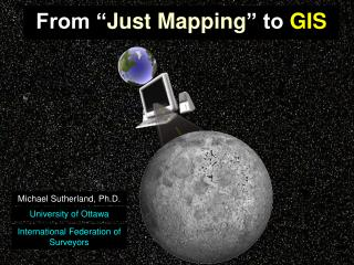 "From "" Just Mapping "" to  GIS"
