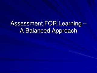 Assessment FOR Learning    A Balanced Approach