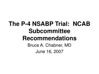 The P-4 NSABP Trial:  NCAB  Subcommittee Recommendations
