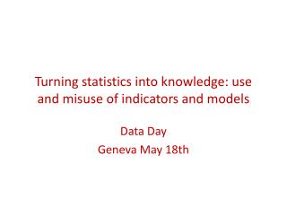 Turning statistics into knowledge: use and misuse of indicators and models